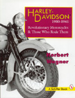 Harley-Davidson 1930-1941: Revolutionary Motorcycles & Those Who Rode Them, by Herbert Wagner
