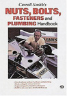 Carroll Smith's Nuts, Bolts and Fasteners and Plumbing Handbook
