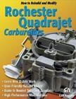 How to Rebuild and Modify Rochester Quadrajet Carburetors, by Cliff Ruggles